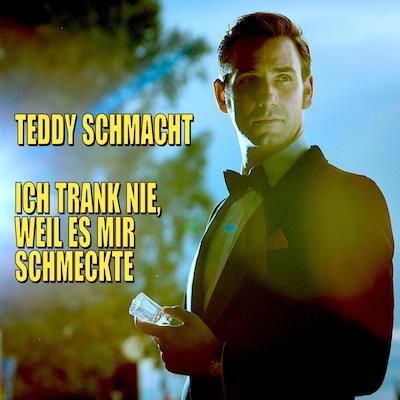 Cover Teddy Schmacht - Ich trank nie, weil es mir schmeckte_400x400px